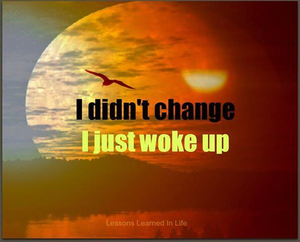 I didn't change I just woke up